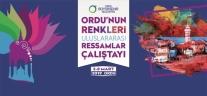 """""""ORDU'NUN RENKLERİ ULUSLARARASI RESSAMLAR ÇALIŞTAYI"""" DÜZENLENİYOR"""