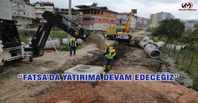 """""""FATSA'DA YATIRIMA DEVAM EDECEĞİZ"""""""