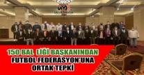 150 BAL LİĞİ BAŞKANI BİRLİKTE FUTBOL FEDERASYON'UNA TEPKİ GÖSTERDİ