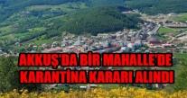 AKKUŞ'DA KARANTİNA KARARI ALINDI.