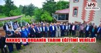 AKKUŞ'TA ORGANİK TARIM EĞİTİMİ VERİLDİ