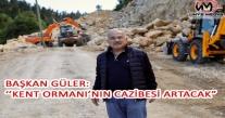 """BAŞKAN GÜLER: """"KENT ORMANI'NIN CAZİBESİ ARTACAK"""""""