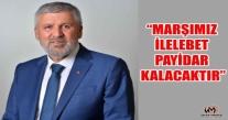 """BAŞKAN ŞENTÜRK, """"MARŞIMIZ İLELEBET PAYİDAR KALACAKTIR"""""""