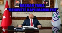 """BAŞKAN TAVLI, """"REHAVETE KAPILMAMALIYIZ""""."""