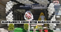 BLACK&WHITE ERKEK GİYİM MAĞAZASI AÇILDI