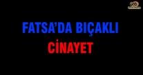 FATSA'DA BIÇAKLI CİNAYET