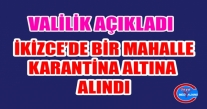İKİZCE'DE BİR MAHALLE KARANTİNAYA ALINDI.