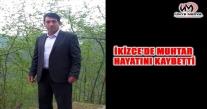 İKİZCE'DE MUHTAR HAYATINI KAYBETTİ
