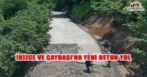 İKİZCE VE ÇAYBAŞI'NA YENİ BETON YOL