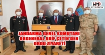 JANDARMA GENEL KOMUTANI ORGENERAL ARİF ÇETİN'DEN ORDU ZİYARETİ