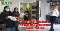 KAPI KAPI DOLAŞIP ''YAŞAM HAK'' PROJESİNİ TANITIYORLAR