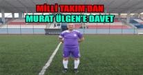 MİLLİ TAKIM'DAN ÜLGEN'E DAVET