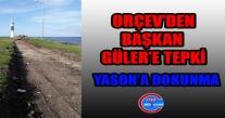ORÇEV'DEN BAŞKAN GÜLER'E TEPKİ ''YASON'A DOKUNMA''