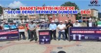 SAADET PARTİSİ İKİZCE'DE 'GEÇİM DERDİ HEPİMİZİN GÜNDEMİ'' DEDİ