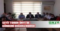 SEYİT TORUN ÜNYE'DE GÜNDEMİ DEĞERLENDİRDİ