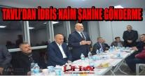 TAVLI'DAN İDRİS NAİM ŞAHİN' GÖNDERME