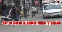 ÜNYE'DE BIÇAKLI SALDIRININ FAİLLERİ TUTUKLANDI