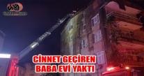 ''ÜNYE'DE CİNNET GEÇİREN BABA EVİ YAKTI''