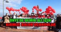 ÜNYE'DE DEMİR ALİ İÇİN KIRMIZI  BALON UÇURDULAR.