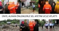 ÜNYE'DE SEL FELAKETİ UCUZ ATLATILDI
