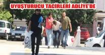 UYUŞTURUCU TACİRLERİ ADLİYE'DE