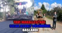 YAVİ MAHALLESİ'NDE  SICAK ASVALT DÖKÜMÜNE BAŞLANDI.