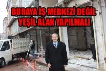 MURAT ÇIRAKLI ''BURAYA İŞ MERKEZİ DEĞİL YEŞİL ALAN YAPILMALI''